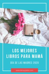 Los mejores libros para mamá: Día de las Madres 2020 | Letras y Latte, Libros en Español