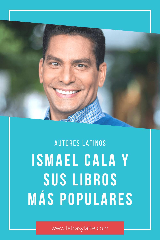 Autores latinos: Ismael Cala, libros, frases y datos curiosos | Letras y Latte, libros en español